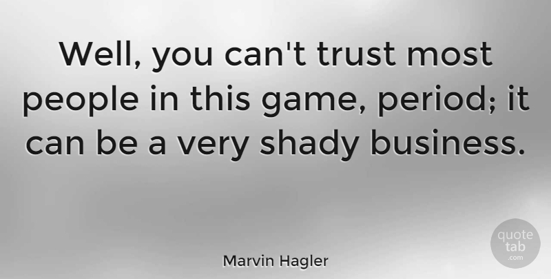 Marvin Hagler Quote About Games, People, Fighter: Well You Cant Trust Most...