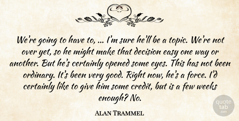 Alan Trammel Quote About Certainly, Decision, Easy, Few, Might: Were Going To Have To...