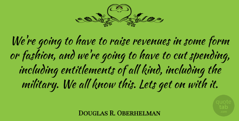 Douglas R. Oberhelman Quote About Form, Including, Lets, Raise: Were Going To Have To...