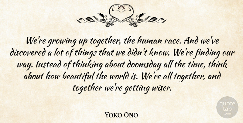 Yoko Ono Were Growing Up Together The Human Race And Weve