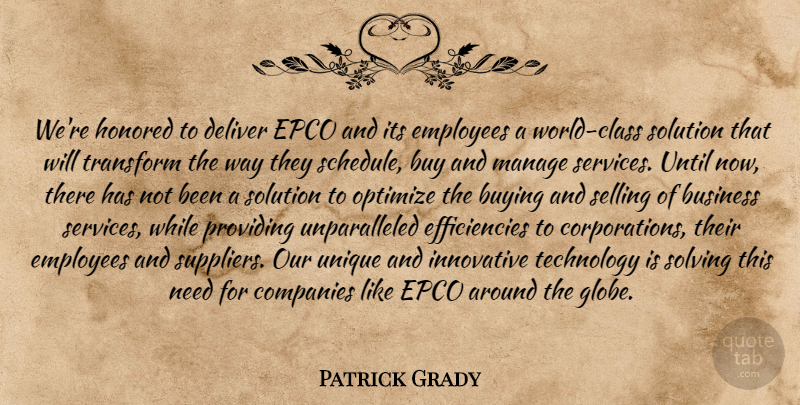 Patrick Grady Quote About Business, Buy, Buying, Class, Companies: Were Honored To Deliver Epco...