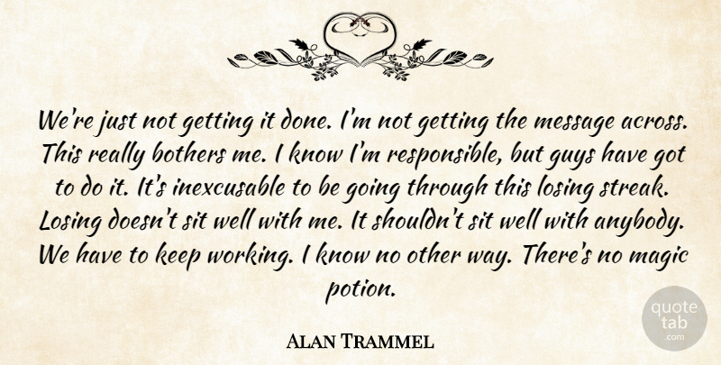 Alan Trammel Quote About Bothers, Guys, Losing, Magic, Message: Were Just Not Getting It...