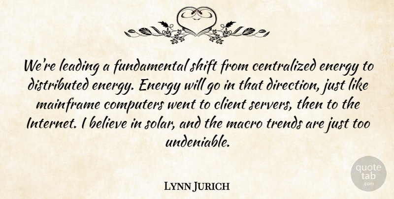 Lynn Jurich Quote About Believe, Client, Computers, Leading, Shift: Were Leading A Fundamental Shift...