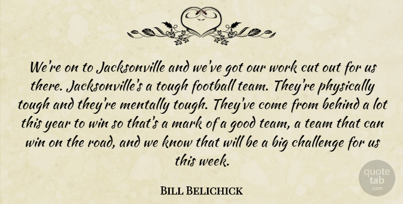 Bill Belichick Quote About Behind, Challenge, Cut, Football, Good: Were On To Jacksonville And...