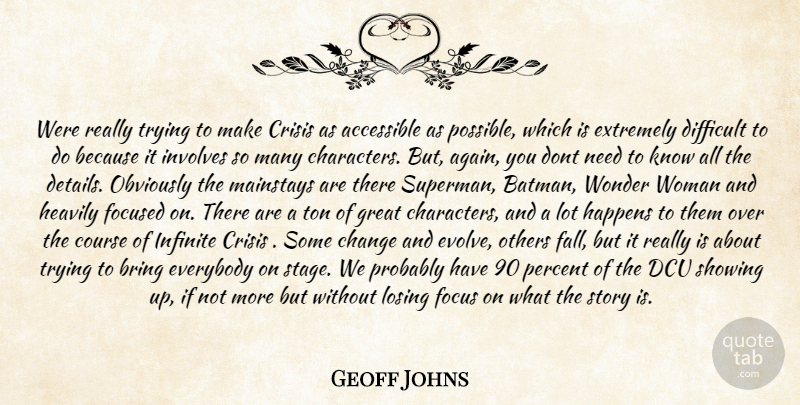 Geoff Johns Quote About Fall, Character, Focus: Were Really Trying To Make...