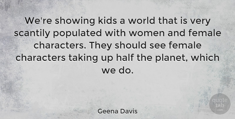 Geena Davis Quote About Characters, Female, Half, Kids, Showing: Were Showing Kids A World...