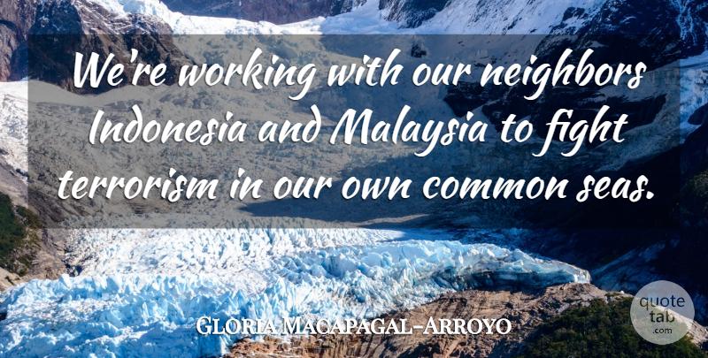 gloria macapagal arroyo we re working our neighbors