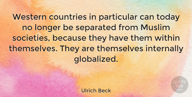 Ulrich Beck Quote About Country, Gdp, Today: Western Countries In Particular Can...