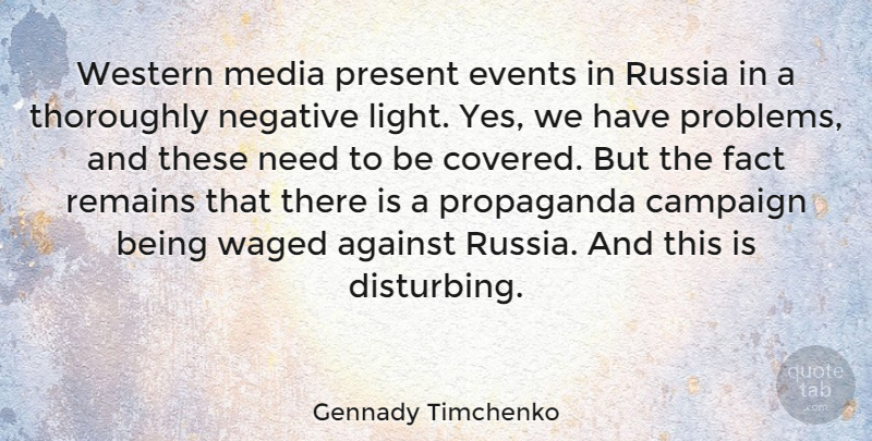 Gennady Timchenko Quote About Against, Campaign, Events, Fact, Negative: Western Media Present Events In...