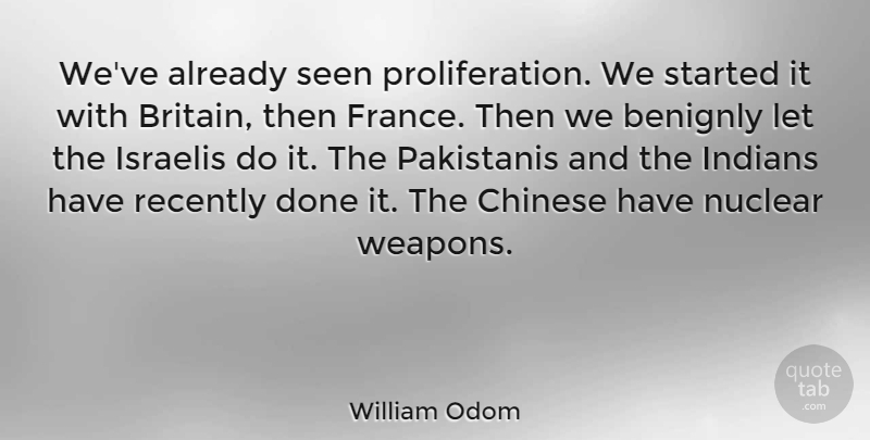 William Odom Quote About American Soldier, Chinese, Indians, Israelis, Recently: Weve Already Seen Proliferation We...