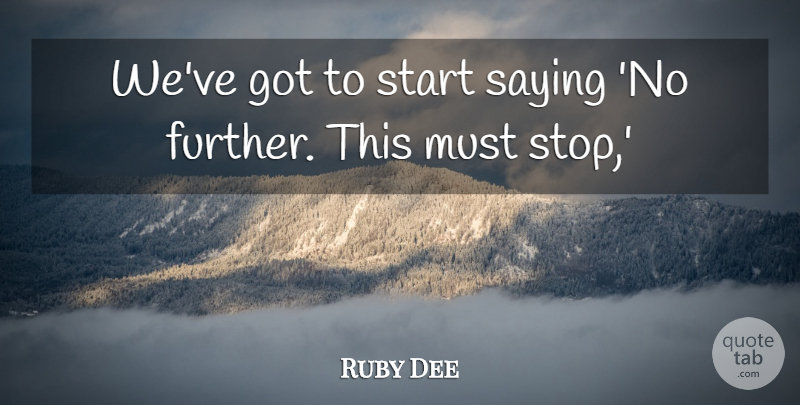Ruby Dee Weve Got To Start Saying No Further This Must Stop