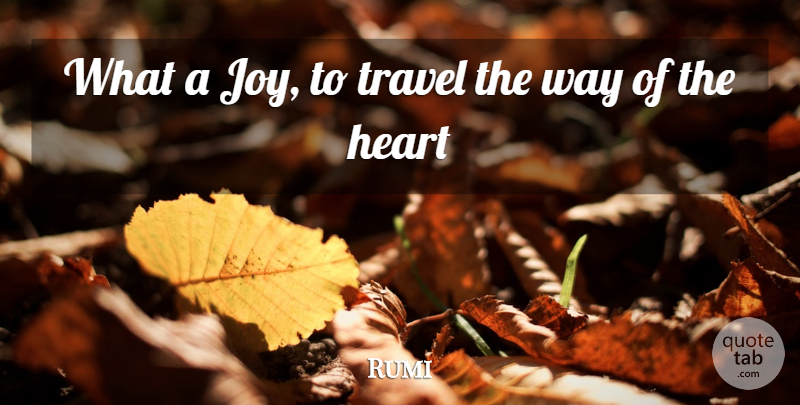 Rumi Quote About Love, Heart, Joy: What A Joy To Travel...