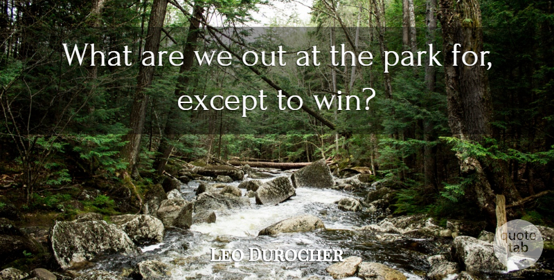 Leo Durocher What Are We Out At The Park For Except To Win Quotetab