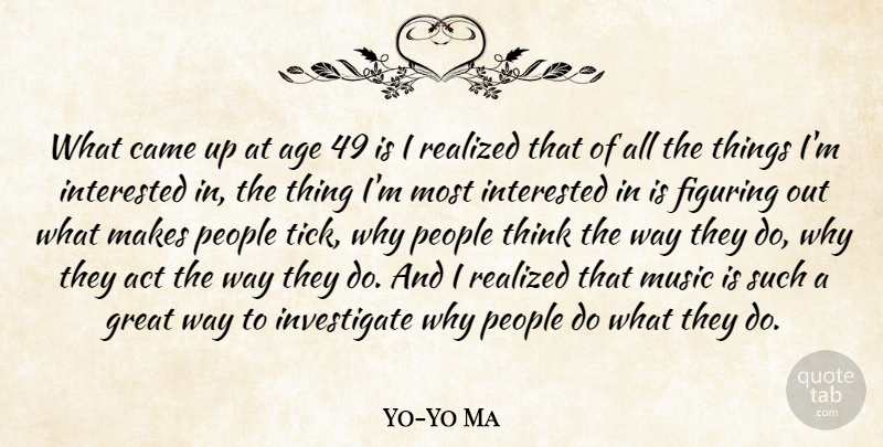 Yo-Yo Ma Quote About Thinking, People, Age: What Came Up At Age...