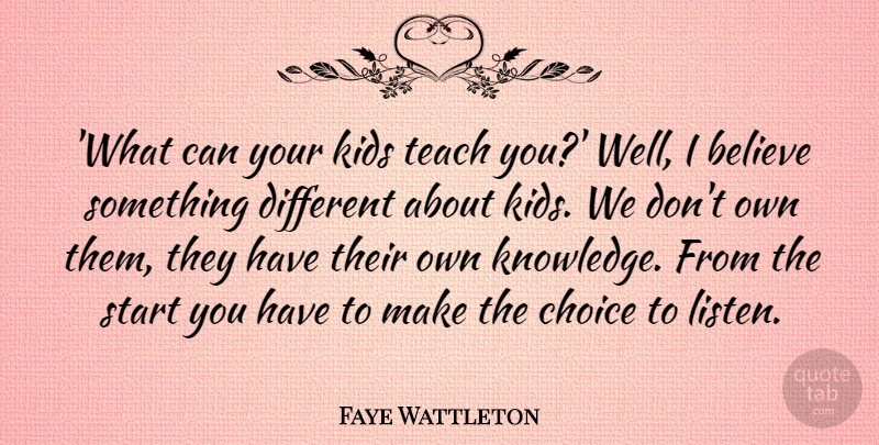 Faye Wattleton Quote About Believe, Kids, Knowledge, Teach: What Can Your Kids Teach...