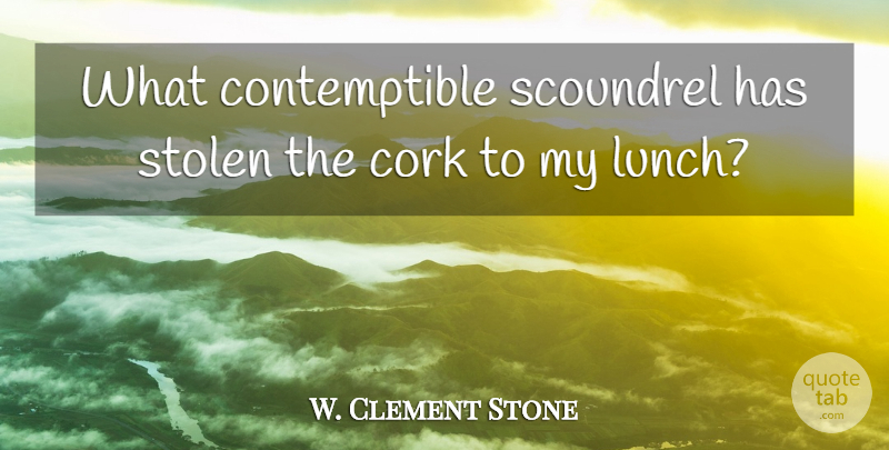 W. Clement Stone Quote About Funny, Witty, Humorous: What Contemptible Scoundrel Has Stolen...