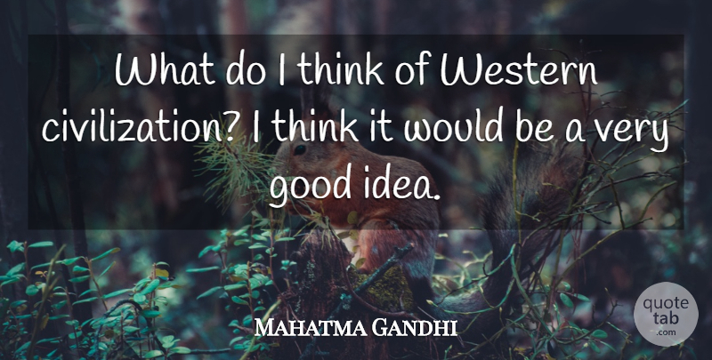 Mahatma Gandhi Quote About Funny, Sarcastic, Spiritual: What Do I Think Of...