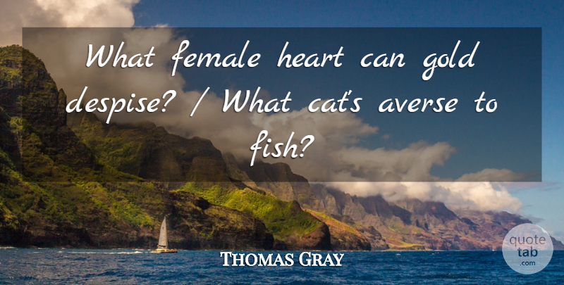 Thomas Gray Quote About Averse, Female, Gold, Heart: What Female Heart Can Gold...