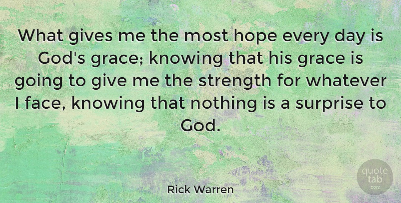 Rick Warren Quote About Hope, Encouragement, Knowing: What Gives Me The Most...