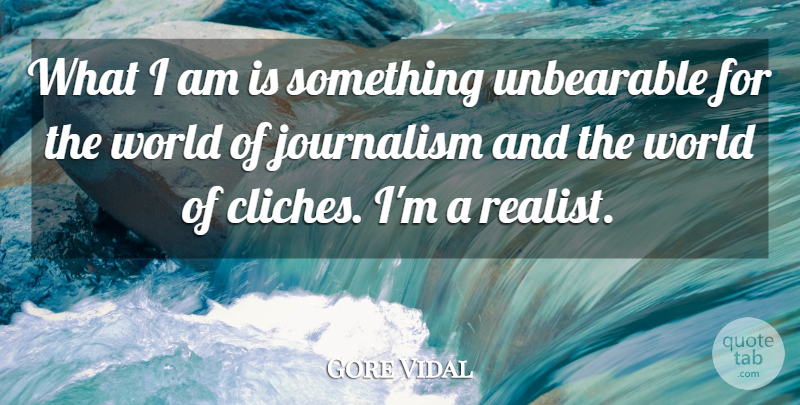 Gore Vidal Quote About Unbearable: What I Am Is Something...