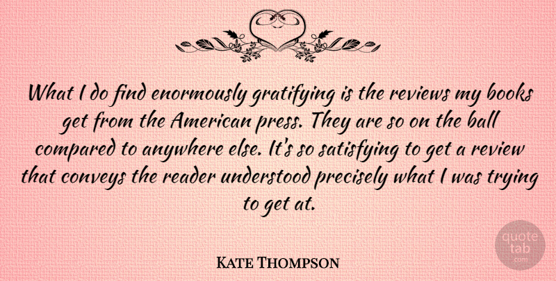 Kate Thompson Quote About Anywhere, Ball, Books, Compared, Conveys: What I Do Find Enormously...