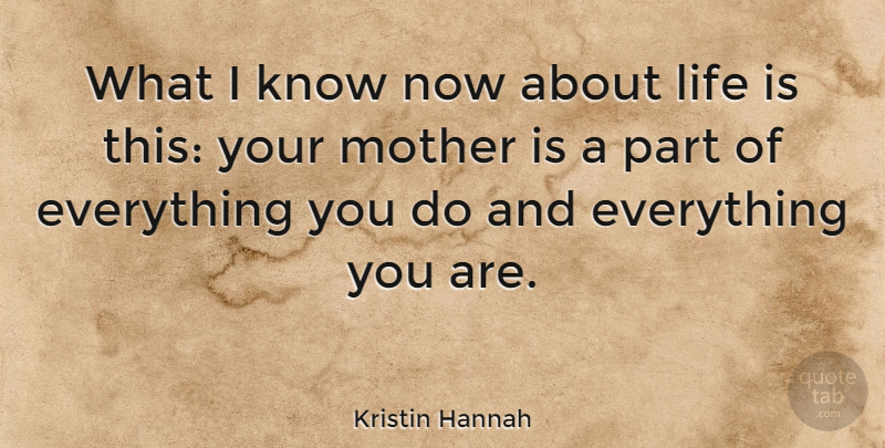 Kristin Hannah Quote About Mother, Life Is, Knows: What I Know Now About...