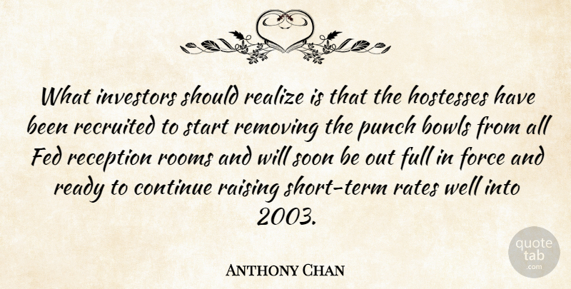 Anthony Chan Quote About Bowls, Continue, Fed, Force, Full: What Investors Should Realize Is...