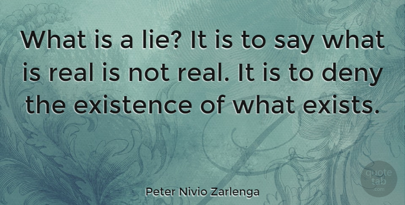 Peter Nivio Zarlenga Quote About Deny, Existence, Reality: What Is A Lie It...