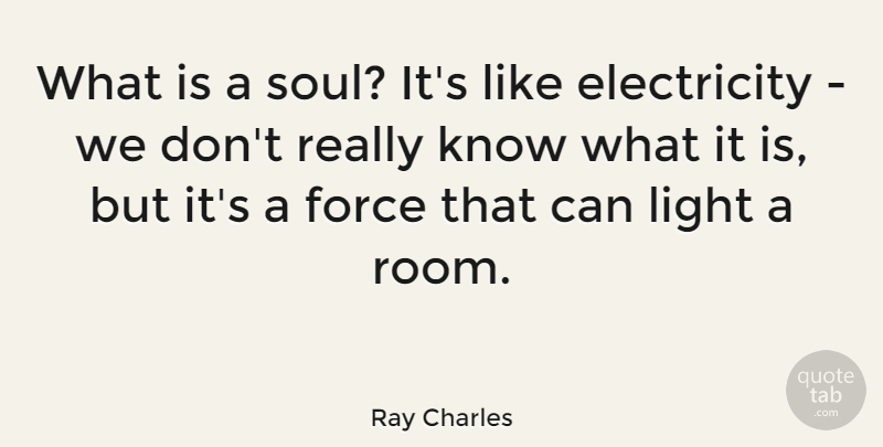 Ray Charles Quote About Light, Soul, Rooms: What Is A Soul Its...