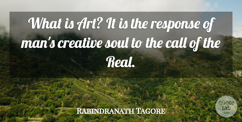 Rabindranath Tagore Quote About Art, Real, Creativity: What Is Art It Is...