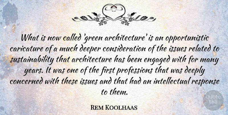 Rem Koolhaas What Is Now Called Green Architecture Is An