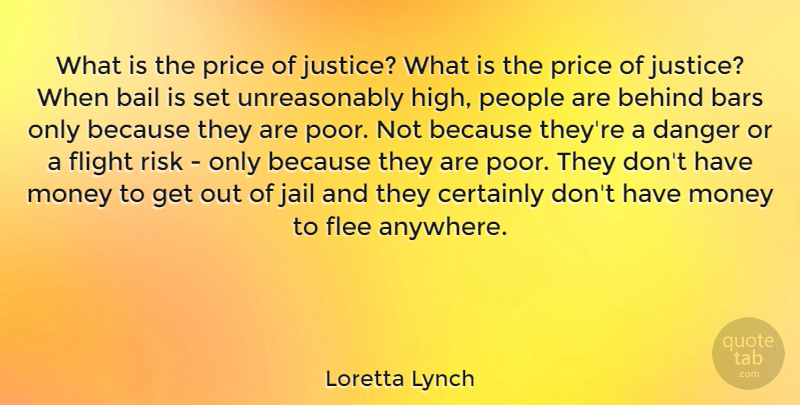 Loretta Lynch Quote About Bail, Bars, Behind, Certainly, Danger: What Is The Price Of...