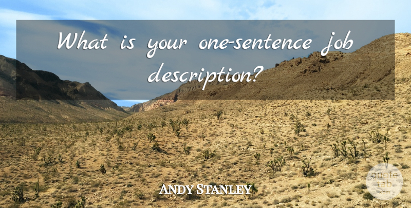 Andy Stanley Quote About Jobs, Description, One Sentence: What Is Your One Sentence...