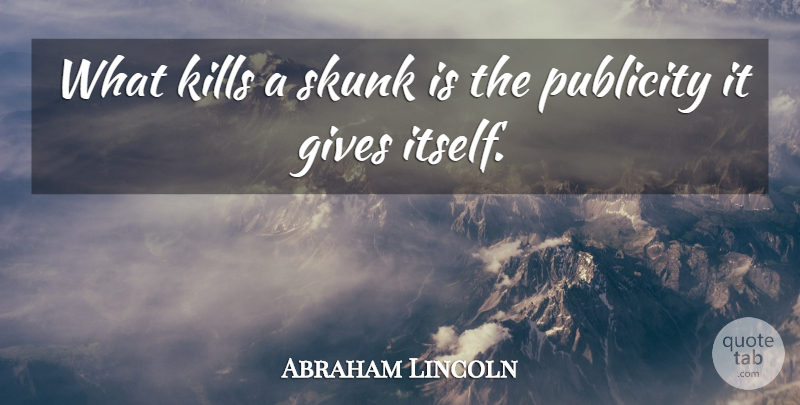 Abraham Lincoln Quote About Leadership, Humility, Giving: What Kills A Skunk Is...