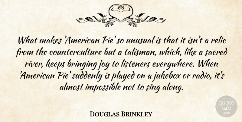 Douglas Brinkley Quote About Almost, Bringing, Keeps, Listeners, Played: What Makes American Pie So...