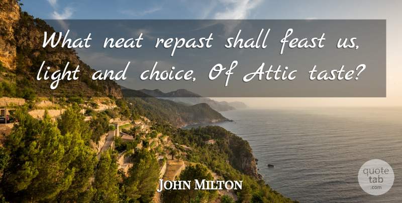 John Milton Quote About Light, Choices, Taste: What Neat Repast Shall Feast...