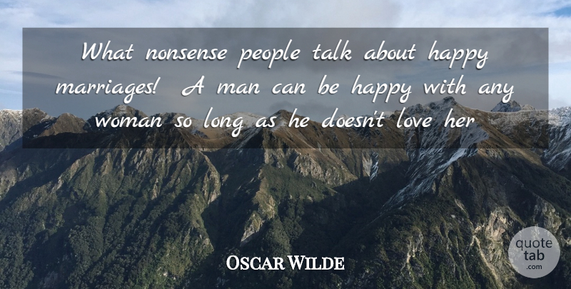 Oscar Wilde Quote About Happiness, Happy, Love, Man, Nonsense: What Nonsense People Talk About...