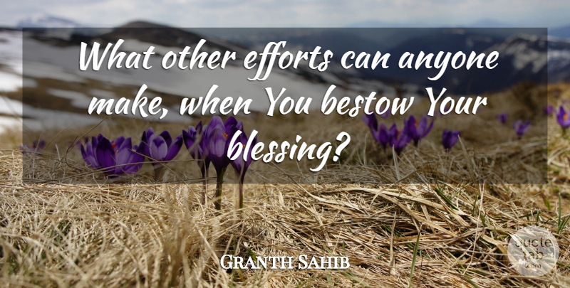 Granth Sahib Quote About Anyone, Bestow, Efforts: What Other Efforts Can Anyone...