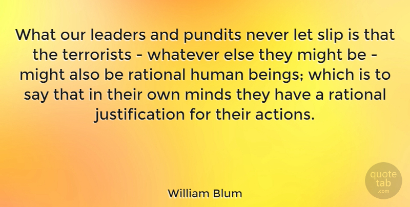 William Blum Quote About American Author, Human, Might, Pundits, Rational: What Our Leaders And Pundits...