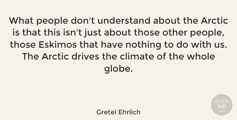 Gretel Ehrlich What People Dont Understand About The Arctic Is