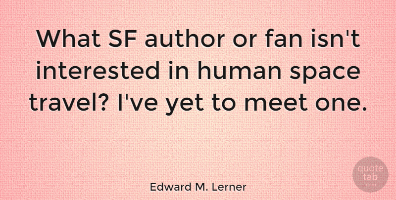 Edward M. Lerner Quote About Author, Fan, Human, Interested, Sf: What Sf Author Or Fan...