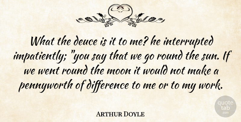 Arthur Doyle Quote About Difference, Moon, Round: What The Deuce Is It...