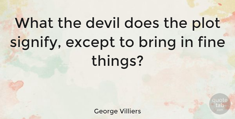George Villiers Quote About Except, Plot: What The Devil Does The...