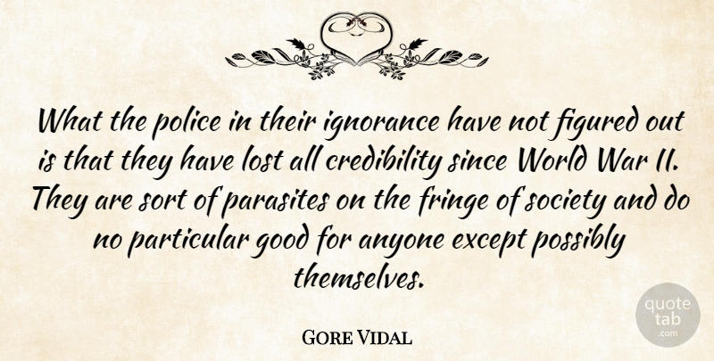 Gore Vidal Quote About Anyone, Except, Figured, Fringe, Good: What The Police In Their...