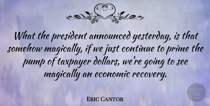 Eric Cantor Quote About Recovery, Yesterday, President: What The President Announced Yesterday...