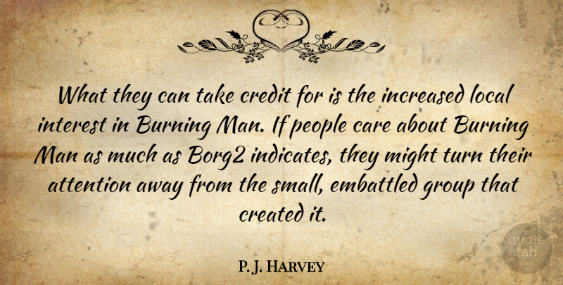 P. J. Harvey Quote About Attention, Burning, Care, Created, Credit: What They Can Take Credit...