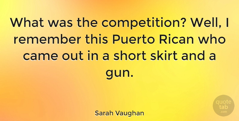 Sarah Vaughan Quote About Gun, Competition, Skirts: What Was The Competition Well...