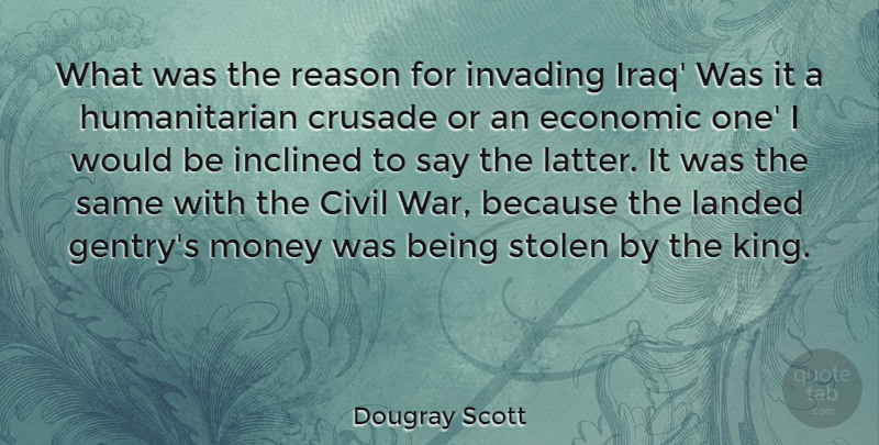 Dougray Scott Quote About Civil, Crusade, Economic, Inclined, Invading: What Was The Reason For...
