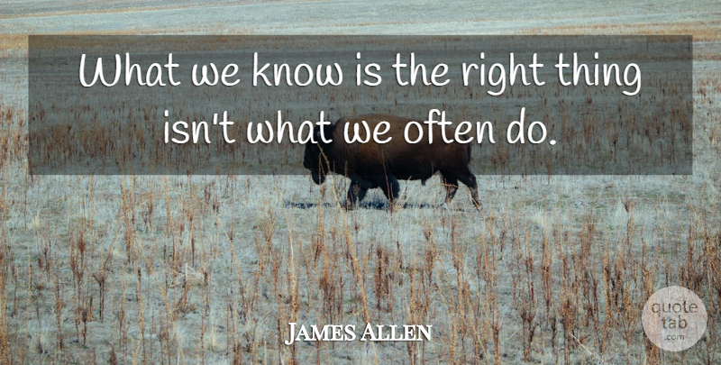 James Allen Quote About undefined: What We Know Is The...