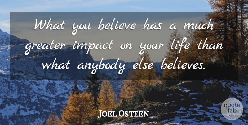 Joel Osteen Quote About Believe, Impact, Greater: What You Believe Has A...
